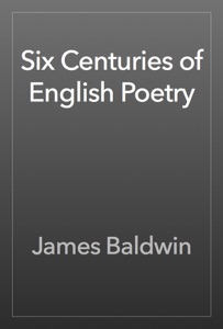 Six Centuries of English Poetry - James Baldwin pdf download