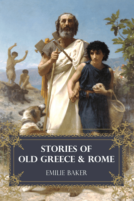 Stories of Old Greece and Rome - Emilie Baker