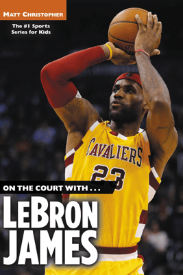 On the Court with...LeBron James - Matt Christopher & Stephanie Peters
