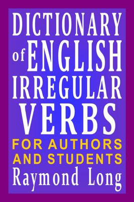 Dictionary of English Irregular Verbs - Raymond Long