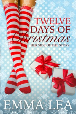 Twelve Days of Christmas, Her Side of the Story - Emma Lea pdf download