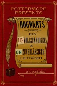 Hogwarts Ein unvollständiger und unzuverlässiger Leitfaden - J.K. Rowling pdf download