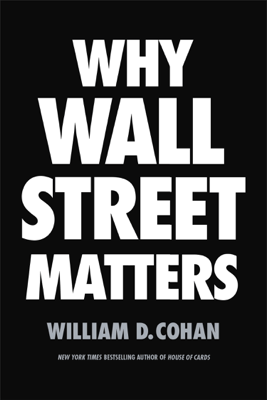 Why Wall Street Matters - William D. Cohan