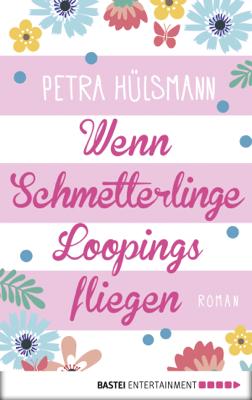 Wenn Schmetterlinge Loopings fliegen - Petra Hülsmann pdf download