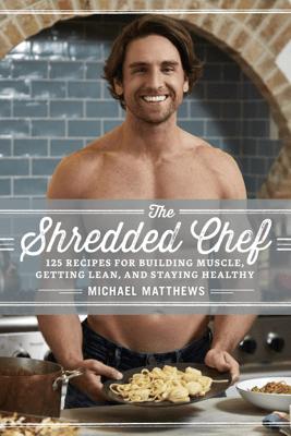 The Shredded Chef - Michael Matthews