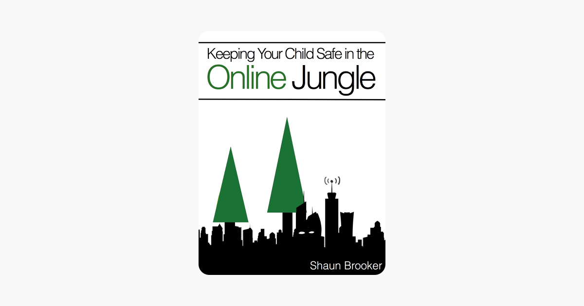 Keeping Your Child Safe in the Online Jungle on Apple Books