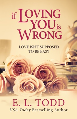 If Loving You Is Wrong (Forever and Ever #2) - E. L. Todd pdf download