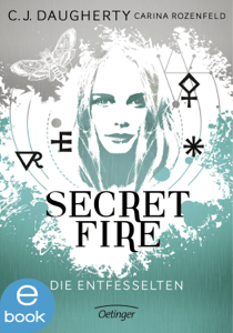Secret Fire. Die Entfesselten - C.J. Daugherty & Carina Rozenfeld pdf download