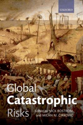 Global Catastrophic Risks - Nick Bostrom & Milan M. Ćirković
