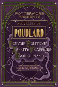 Nouvelles de Poudlard : Pouvoir, politique et esprits frappeurs enquiquinants - J.K. Rowling pdf download