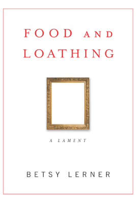 Food and Loathing - Betsy Lerner