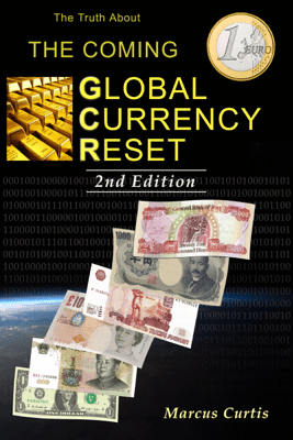 The Truth About The Coming Global Currency Reset 2nd Edition - Marcus Curtis