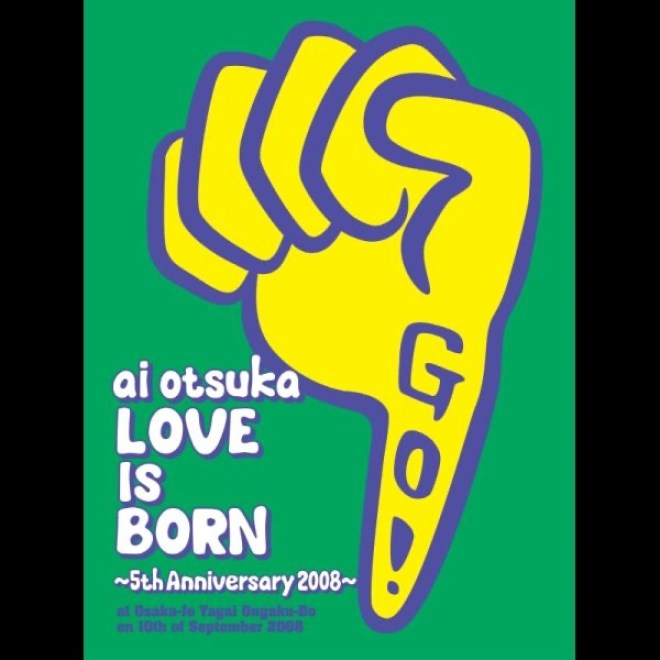 大冢爱 - 大塚 爱【LOVE IS BORN】~5th Anniversary 2008~ at Osaka-Jo Yagai Ongaku-Do on 10th of September 2008 - Single