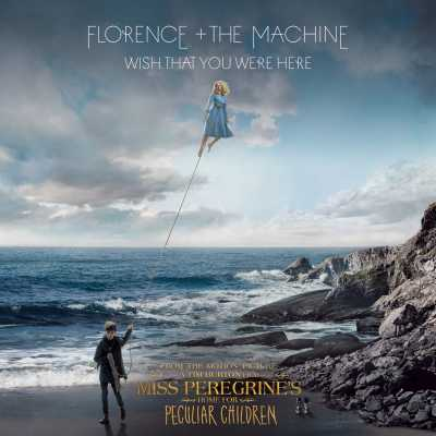 Florence + The Machine - Wish That You Were Here (From Miss Peregrine's Home for Peculiar Children Original Motion Picture Soundtrack) - Single