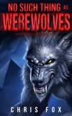 Chris Fox - No Such Thing As Werewolves  artwork