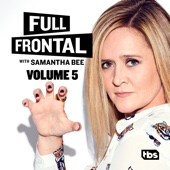 Full Frontal with Samantha Bee - Full Frontal with Samantha Bee, Vol. 5  artwork