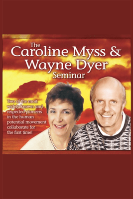The Caroline Myss and Wayne Dyer Seminar - Caroline Myss and Dr. Wayne W. Dyer & Caroline Myss and Wayne Dyer