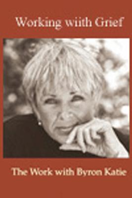 Working With Grief (Unabridged  Nonfiction) - Byron Katie Mitchell
