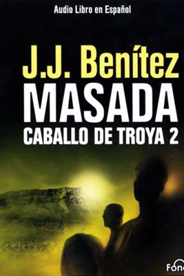 Masada. Caballo de Troya 2 [Masada: The Trojan Horse, Book 2] - J.J. Benitez