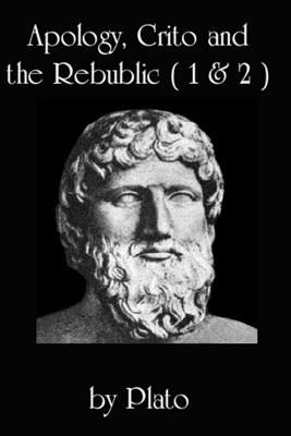 Apology, Crito, and The Republic, Books 1 and 2 (Unabridged) - Plato