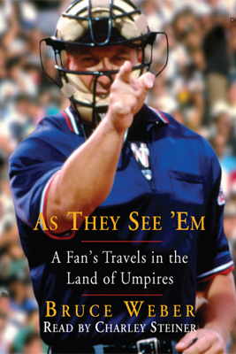 As They See 'Em: A Fan's Travels in the Land of Umpires  (Unabridged) - Bruce Weber