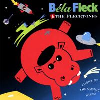 Flight of the Cosmic Hippo Béla Fleck & The Flecktones