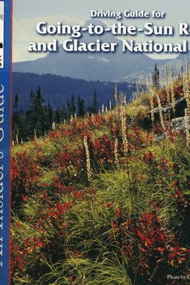 Glacier National Park, Driving Guide for Going-to-the-Sun Road: An Insider's Guide - Nancy Rommes & Donald Rommes