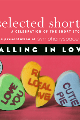 Selected Shorts: Falling in Love - Rick Bass, Padgett Powell, Laurie Colwin, E. Nesbit, Edna O'Brien, and Maile Meloy
