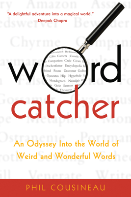 Wordcatcher: An Odyssey into the World of Weird and Wonderful Words (Unabridged) - Phil Cousineau