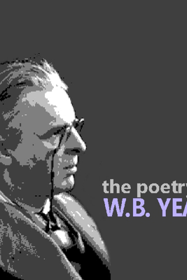 The Poetry of W. B. Yeats (Unabridged) - William Butler Yeats