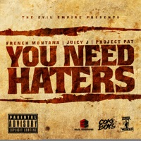 You Need Haters - Single - French Montana, Juicy J & Project Pat mp3 download