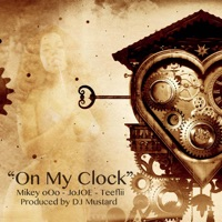 On My Clock (feat. TeeFlii & DJ Mustard) - Single - Mikey Ooo & Jojoe mp3 download
