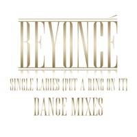 Single Ladies (Put a Ring On It) [Dance Remixes] - Beyoncé mp3 download