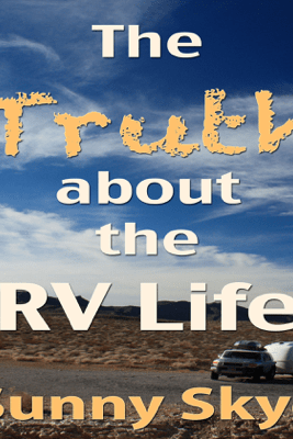 The Truth about the RV Life (Unabridged) - Sunny Skye