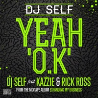 Yeah O.K (feat. Kazzie & Rick Ross) - Single - DJ Self mp3 download