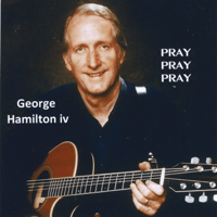 Pray, Pray, Pray George Hamilton IV