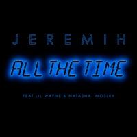 All the Time (feat. Lil Wayne & Natasha Mosley) - Single - Jeremih mp3 download