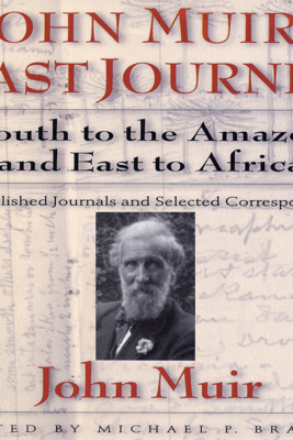 John Muirs Last Journey: South to the Amazon and East to Africa (Unabridged) - John Muir