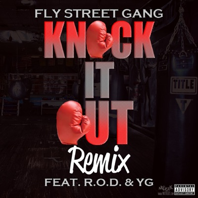 -Knock It Out Remix (feat. YG & R.O.D.) - Single - Fly Street Gang mp3 download