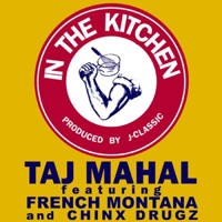 In the Kitchen (feat. French Montana & Chinx Drugs) - Single - Taj Mahal mp3 download