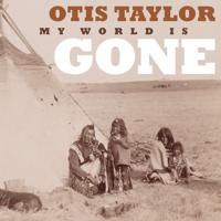 My World Is Gone (feat. Mato Nanji) Otis Taylor