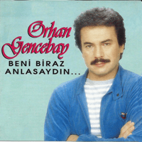 Beni Biraz Anlasaydın Orhan Gencebay MP3