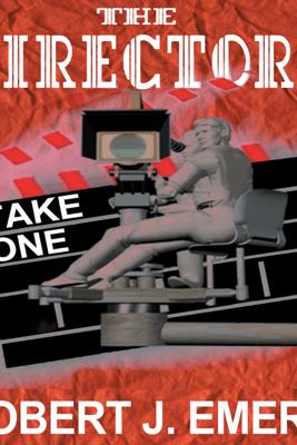 The Directors: Take One (Unabridged) - Robert J. Emery