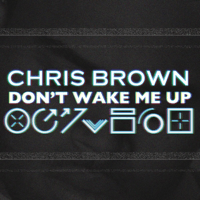 Don't Wake Me Up Chris Brown