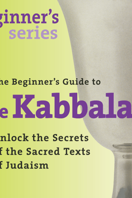 The Beginner's Guide to Kabbalah: Unlock the Secrets of the Sacred Texts of Judaism - Rabbi David A. Cooper