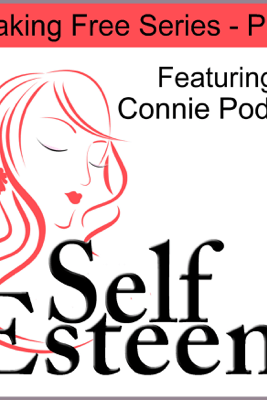 Self-Esteem Series, Part 1: Breaking Free - Kimberly Alyn & Connie Podesta