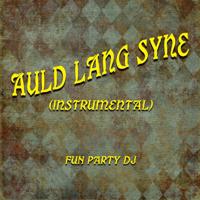 Auld Lang Syne (Instrumental) Fun Party DJ