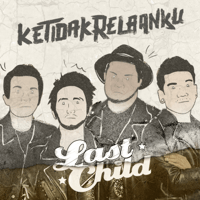 Last Child - Ketidakrelaanku
