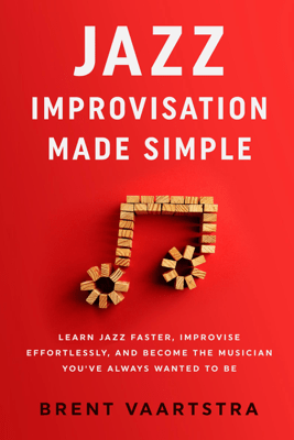 Jazz Improvisation Made Simple: Learn Jazz Faster, Improvise Effortlessly, and Become the Musician You've Always Wanted to Be (Unabridged) - Brent Vaartstra