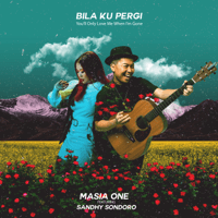 Bila Ku Pergi - You'll Only Love Me When I'm Gone (feat. Sandhy Sondoro) - Single - Masia One